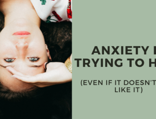 Anxiety Is Trying to Help (Even If It Doesn't Feel Like It)