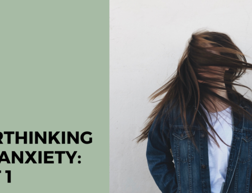 Overthinking and Anxiety: Part 1